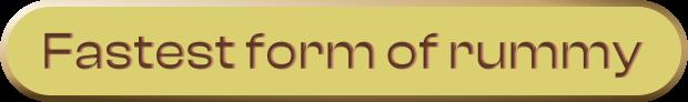 Fastest Rummy form